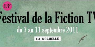 La 13ème édition du Festival de la Fiction TV de La Rochelle