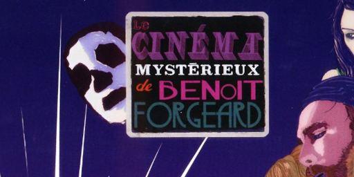 """""""Le Cinéma mystérieux de Benoît Forgeard"""" - Disponible en DVD !"""
