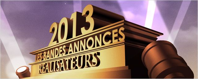Bandes-annonces 2013 : la s&#233;lection &quot;R&#233;alisateurs&quot;